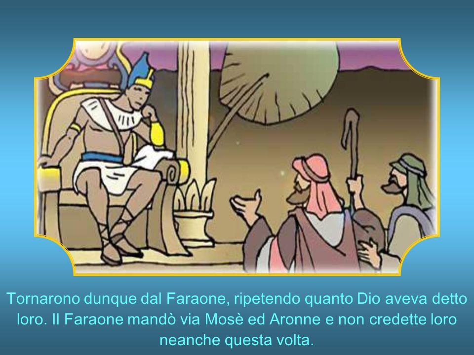 Mosè si rivolse a Dio per chiedere aiuto.Voi vedrete ciò che io farò al Faraone.