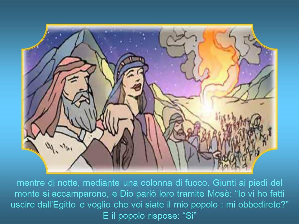 Mosè condusse il popolo dallEgitto attraverso il deserto fino al monte Sinai, dove Dio aveva detto di condurlo.