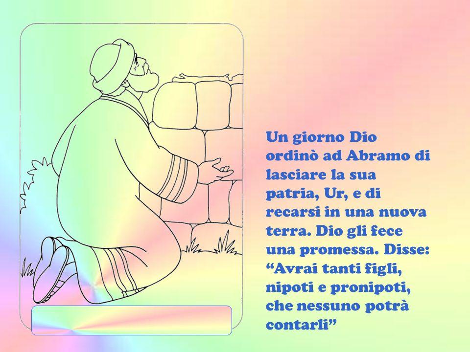 Una volta cera un uomo che si chiamava Abramo. Era molto ricco e possedeva molti agnelli e buoi. Su di lui Dio aveva un progetto speciale.