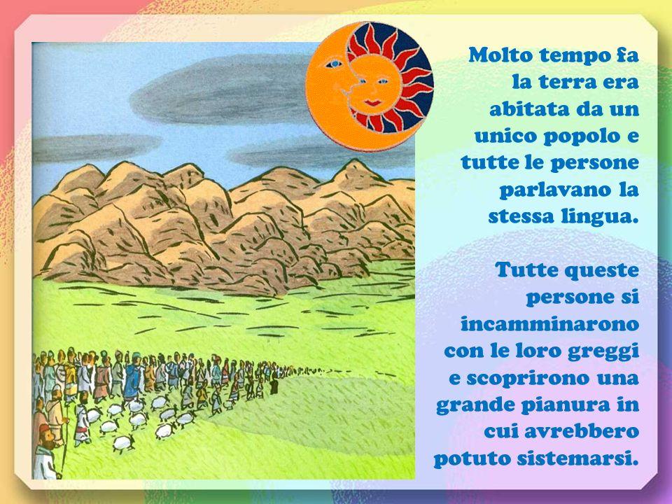 Molto tempo fa la terra era abitata da un unico popolo e tutte le persone parlavano la stessa lingua.