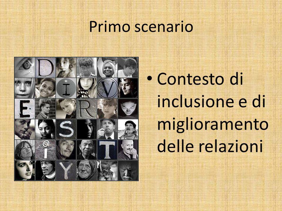 Primo scenario Contesto di inclusione e di miglioramento delle relazioni