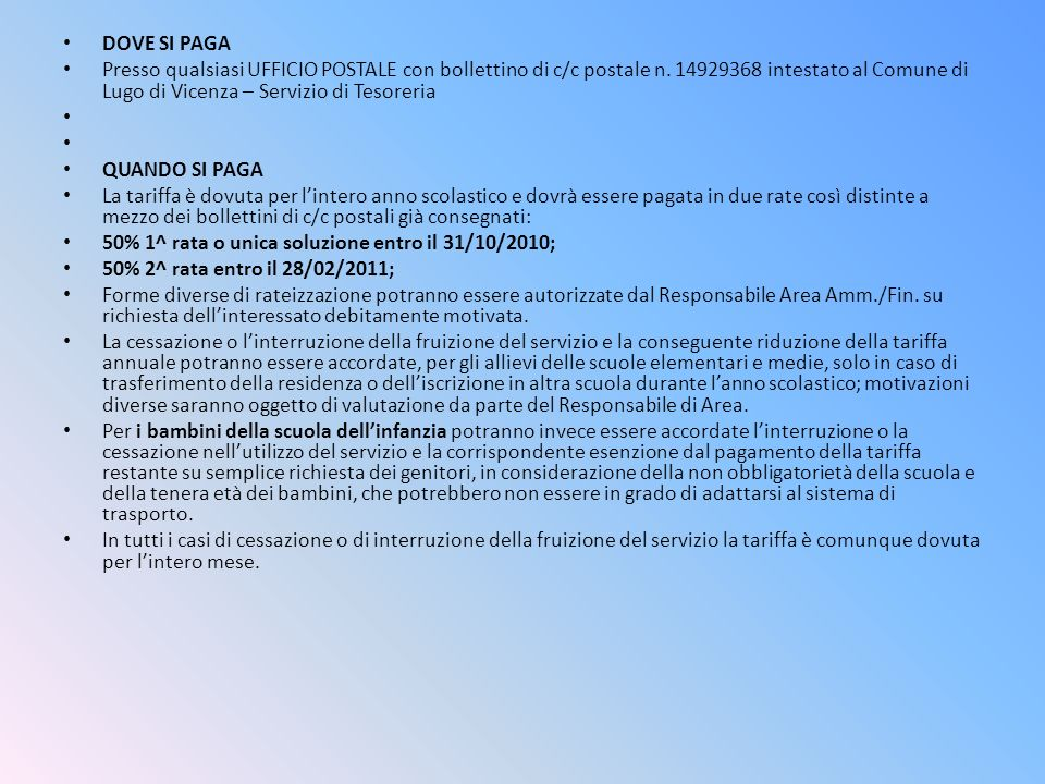 DOVE SI PAGA Presso qualsiasi UFFICIO POSTALE con bollettino di c/c postale n. 14929368 intestato al Comune di Lugo di Vicenza – Servizio di Tesoreria