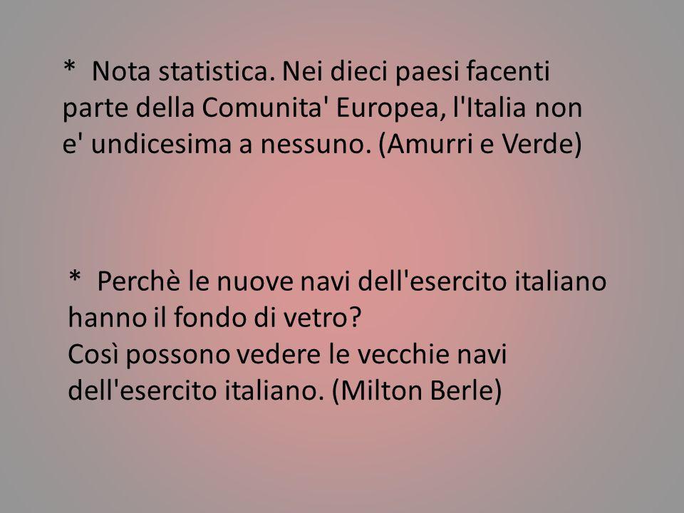 * Gli italiani lo fanno meglio. (Madonna) (riferendosi al tiramisu') * Gli italiani hanno solo due cose per la testa. L'altra sono gli spaghetti. (Cat