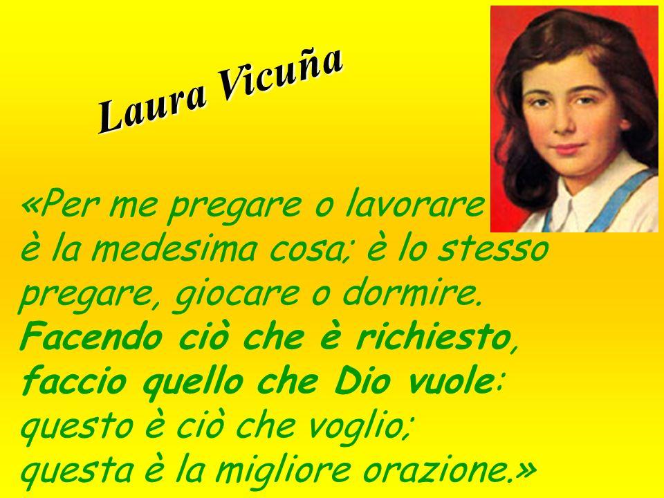 Laura Vicuña «Per me pregare o lavorare è la medesima cosa; è lo stesso pregare, giocare o dormire.