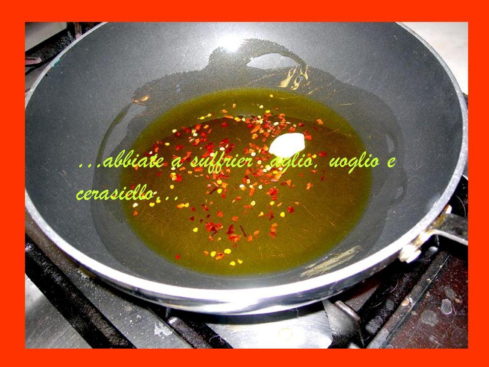 …abbiate a suffrier aglio, uoglio e cerasiello…
