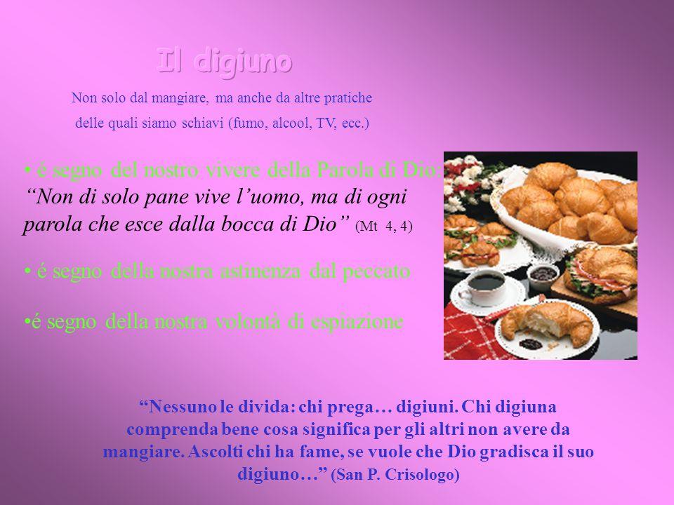 é segno del nostro vivere della Parola di Dio: Non di solo pane vive luomo, ma di ogni parola che esce dalla bocca di Dio (Mt 4, 4) é segno della nost