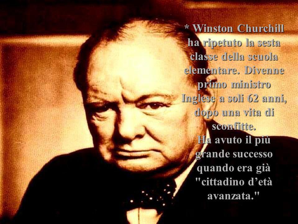 * Winston Churchill ha ripetuto la sesta classe della scuola elementare.