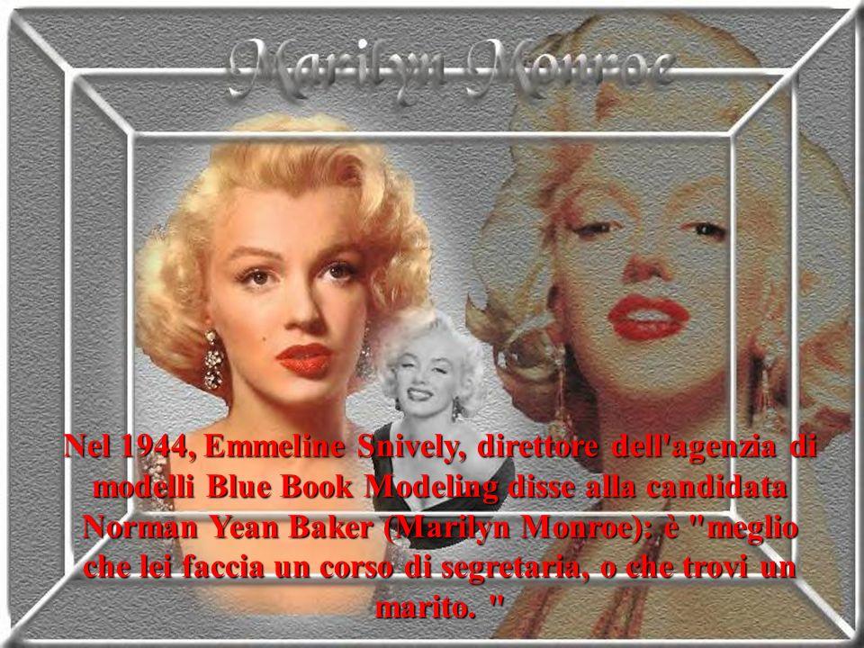 Nel 1944, Emmeline Snively, direttore dell agenzia di modelli Blue Book Modeling disse alla candidata Norman Yean Baker (Marilyn Monroe): è meglio che lei faccia un corso di segretaria, o che trovi un marito.