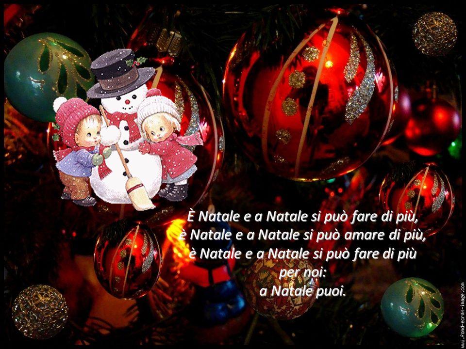 È Natale e a Natale si può fare di più, è Natale e a Natale si può amare di più, è Natale e a Natale si può fare di più per noi: a Natale puoi.