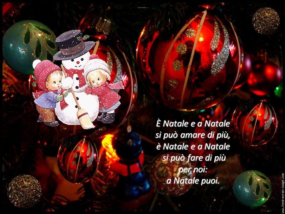 È Natale e a Natale si può amare di più, è Natale e a Natale si può fare di più per noi: a Natale puoi.
