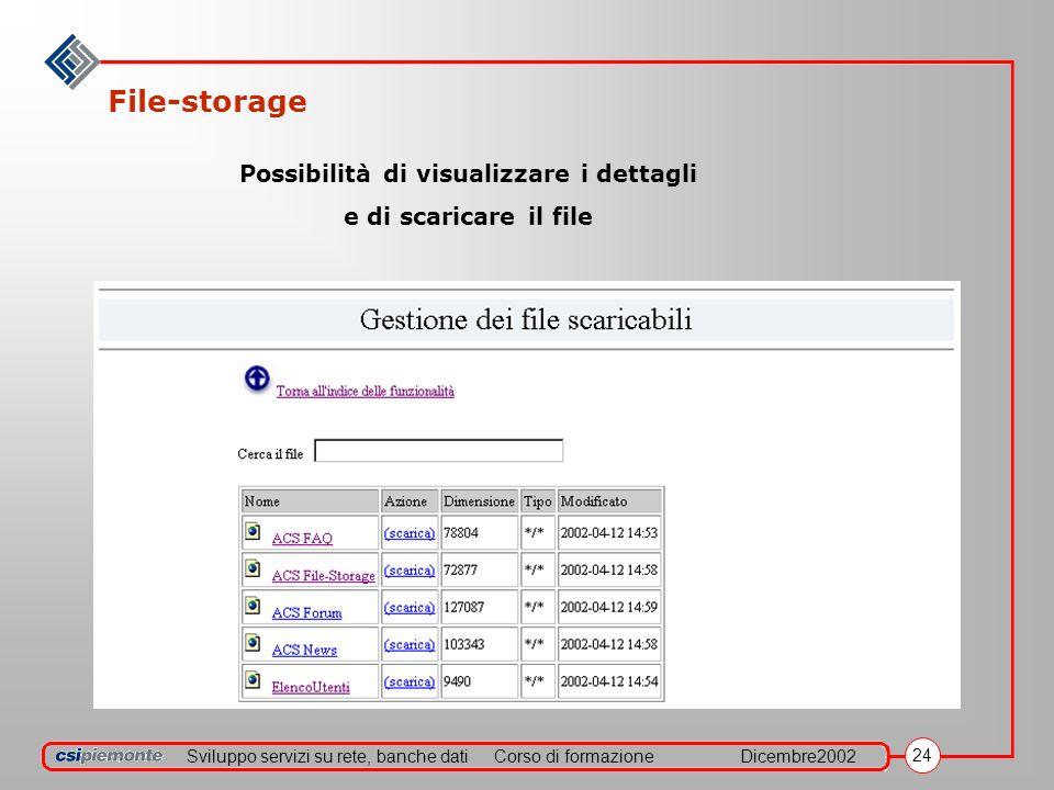 Sviluppo servizi su rete, banche datiCorso di formazioneDicembre2002 24 File-storage Possibilità di visualizzare i dettagli e di scaricare il file