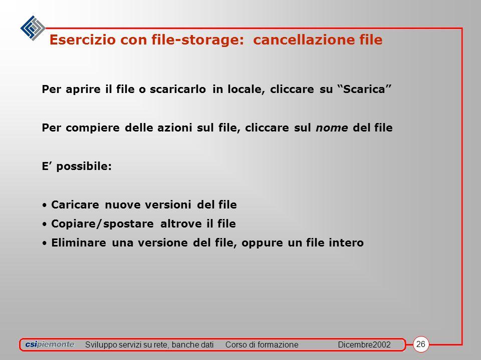 Sviluppo servizi su rete, banche datiCorso di formazioneDicembre2002 26 Esercizio con file-storage: cancellazione file Per aprire il file o scaricarlo