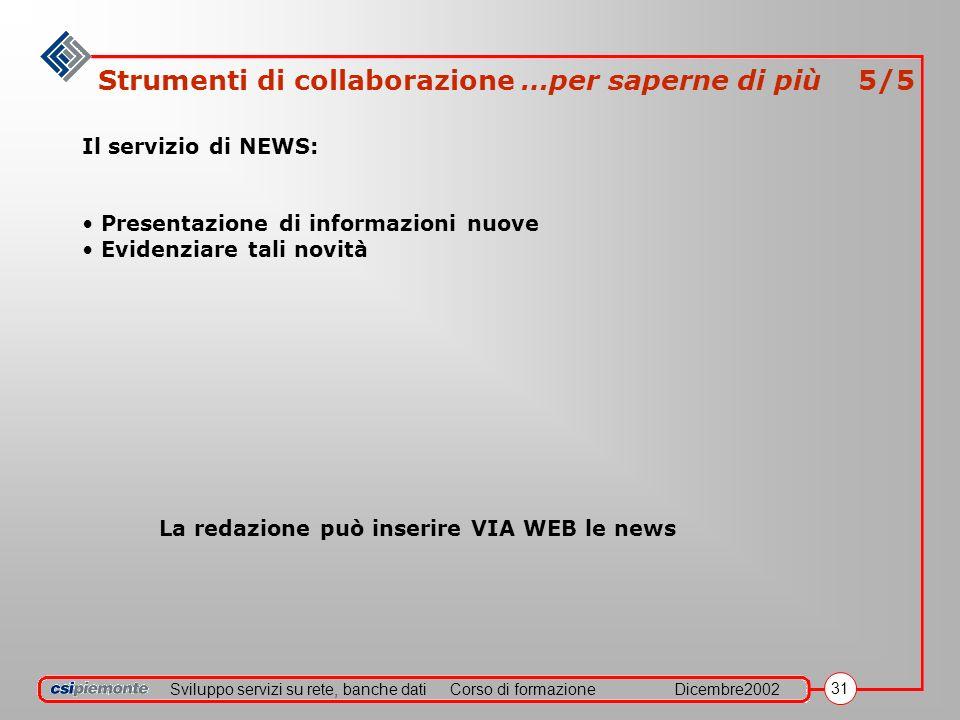 Sviluppo servizi su rete, banche datiCorso di formazioneDicembre2002 31 Strumenti di collaborazione …per saperne di più 5/5 Il servizio di NEWS: Prese