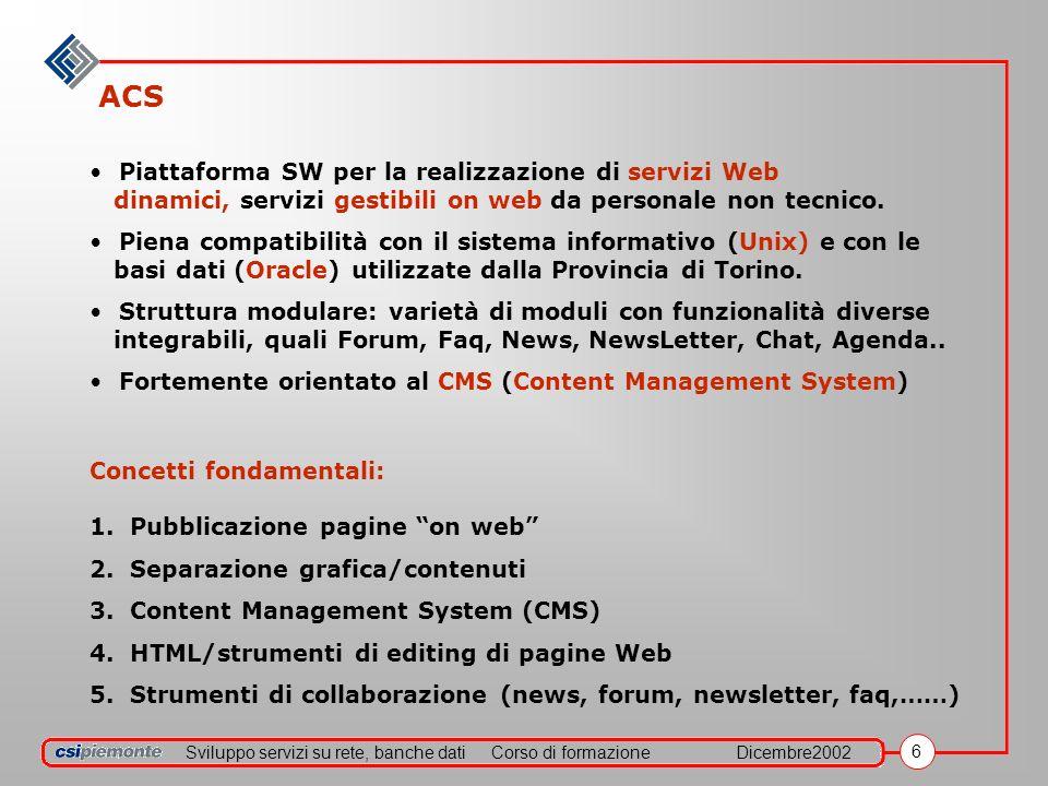 Sviluppo servizi su rete, banche datiCorso di formazioneDicembre2002 6 ACS Concetti fondamentali: 1. Pubblicazione pagine on web 2. Separazione grafic