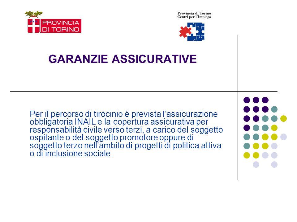 GARANZIE ASSICURATIVE Per il percorso di tirocinio è prevista lassicurazione obbligatoria INAIL e la copertura assicurativa per responsabilità civile