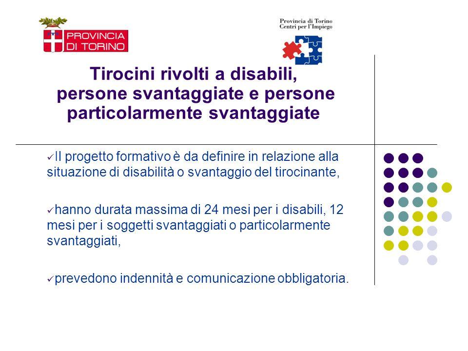 Tirocini rivolti a disabili, persone svantaggiate e persone particolarmente svantaggiate Il progetto formativo è da definire in relazione alla situazi