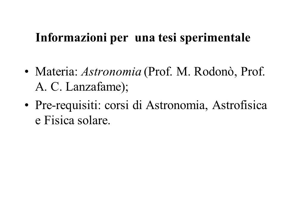 Informazioni per una tesi sperimentale Materia: Astronomia (Prof. M. Rodonò, Prof. A. C. Lanzafame); Pre-requisiti: corsi di Astronomia, Astrofisica e