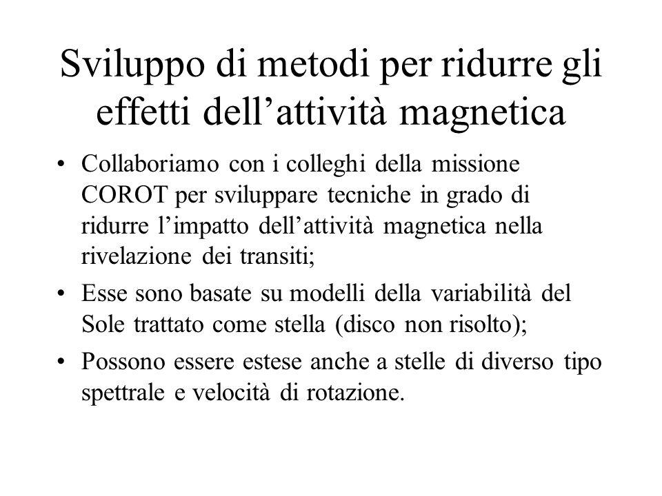 Sviluppo di metodi per ridurre gli effetti dellattività magnetica Collaboriamo con i colleghi della missione COROT per sviluppare tecniche in grado di