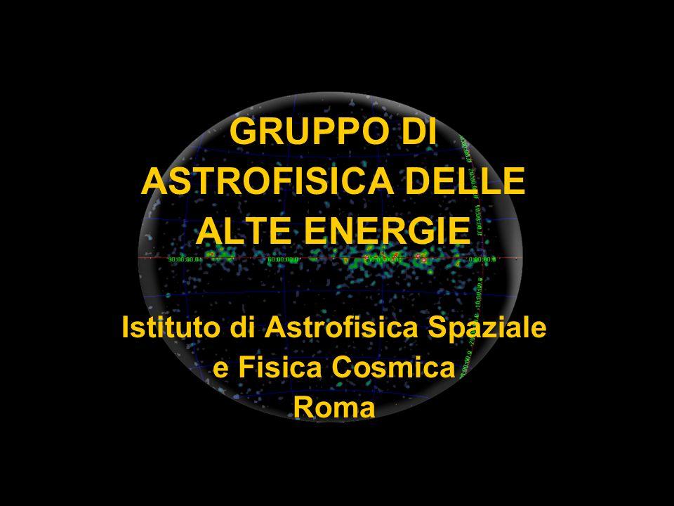 GRUPPO DI ASTROFISICA DELLE ALTE ENERGIE Istituto di Astrofisica Spaziale e Fisica Cosmica Roma