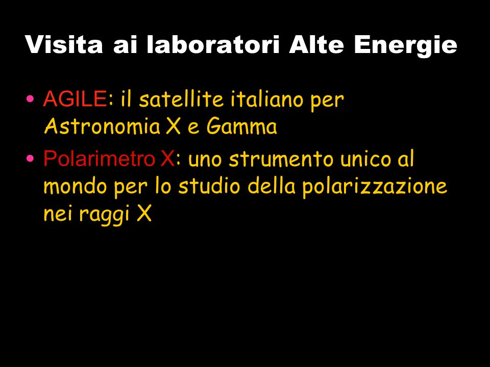 Visita ai laboratori Alte Energie AGILE : il satellite italiano per Astronomia X e Gamma Polarimetro X : uno strumento unico al mondo per lo studio de