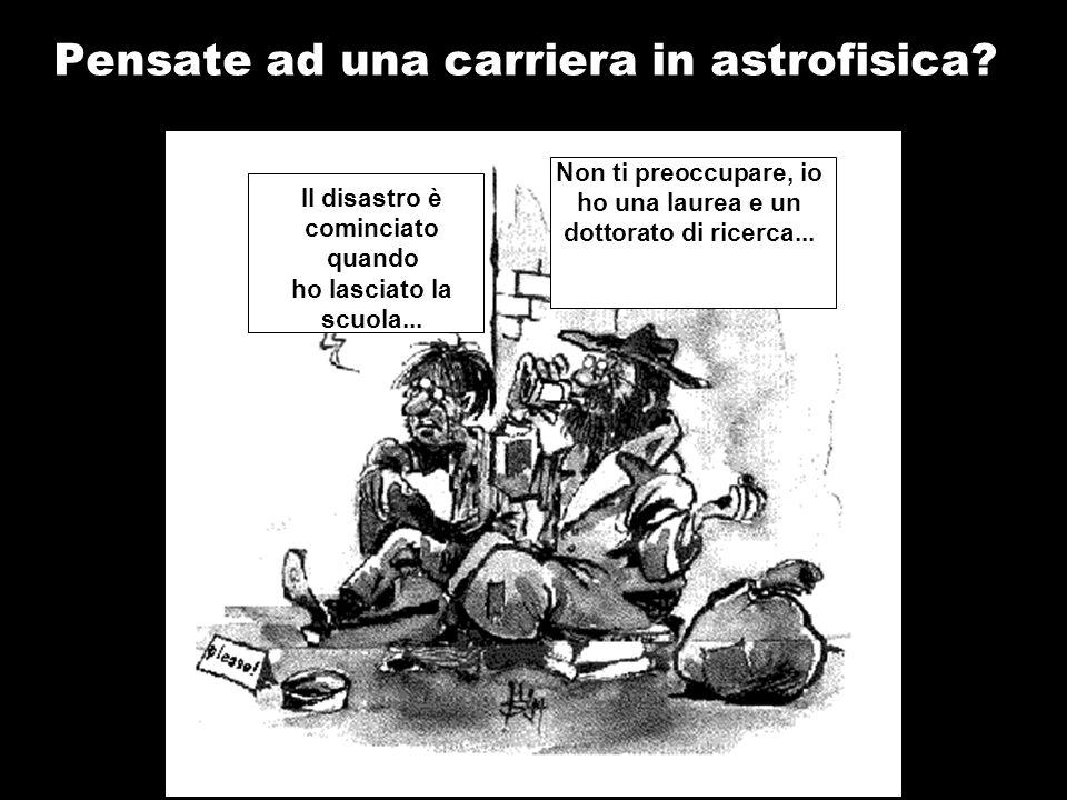Pensate ad una carriera in astrofisica? Il disastro è cominciato quando ho lasciato la scuola... Non ti preoccupare, io ho una laurea e un dottorato d