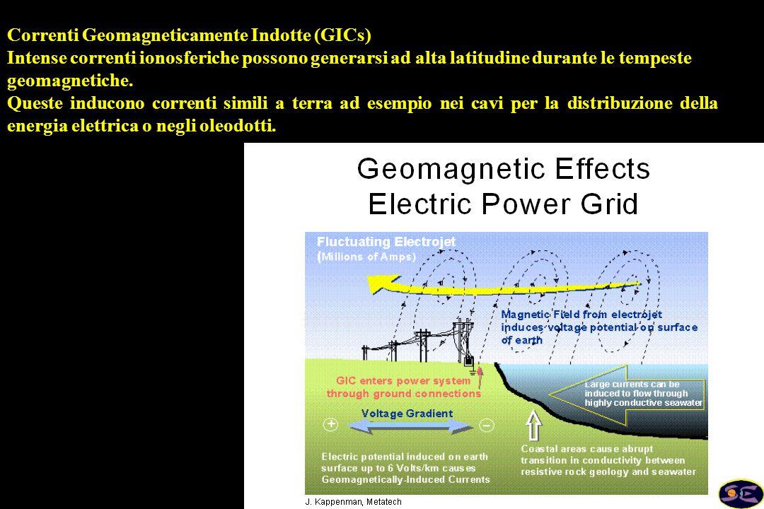 Correnti Geomagneticamente Indotte (GICs) Intense correnti ionosferiche possono generarsi ad alta latitudine durante le tempeste geomagnetiche.