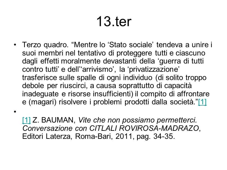 13.ter Terzo quadro. Mentre lo Stato sociale tendeva a unire i suoi membri nel tentativo di proteggere tutti e ciascuno dagli effetti moralmente devas