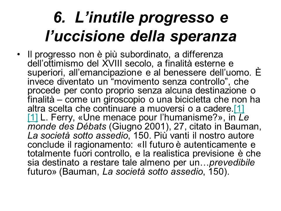6. Linutile progresso e luccisione della speranza Il progresso non è più subordinato, a differenza dellottimismo del XVIII secolo, a finalità esterne