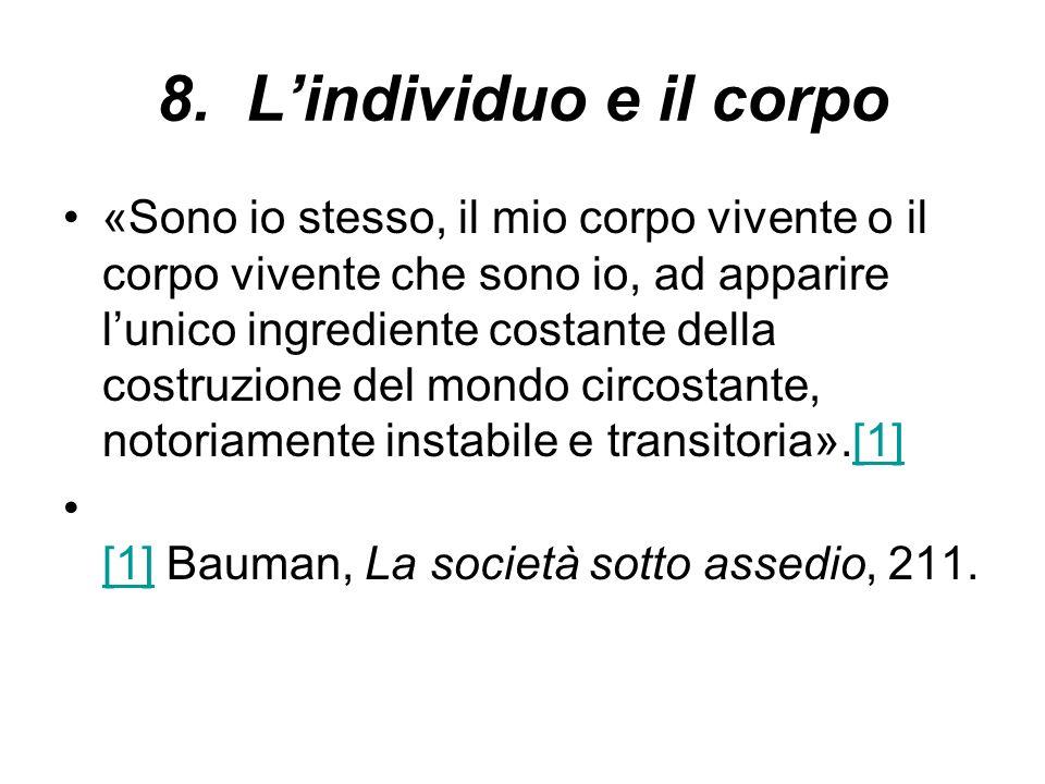 8. Lindividuo e il corpo «Sono io stesso, il mio corpo vivente o il corpo vivente che sono io, ad apparire lunico ingrediente costante della costruzio