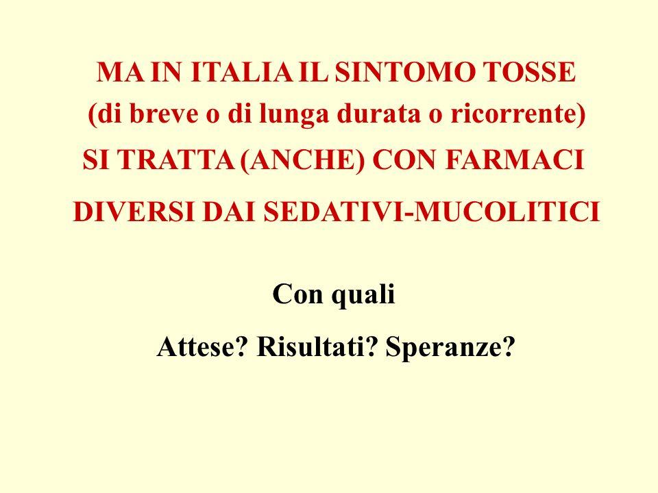 MA IN ITALIA IL SINTOMO TOSSE (di breve o di lunga durata o ricorrente) SI TRATTA (ANCHE) CON FARMACI DIVERSI DAI SEDATIVI-MUCOLITICI Con quali Attese