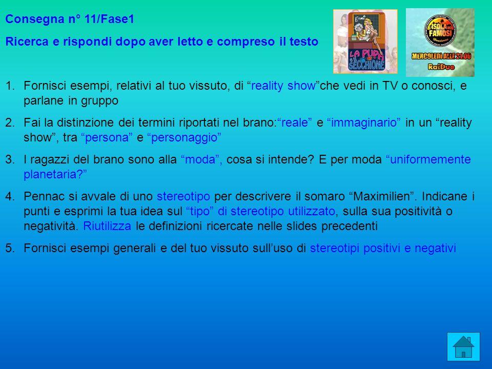 Consegna n° 11/Fase1 Ricerca e rispondi dopo aver letto e compreso il testo 1.Fornisci esempi, relativi al tuo vissuto, di reality showche vedi in TV