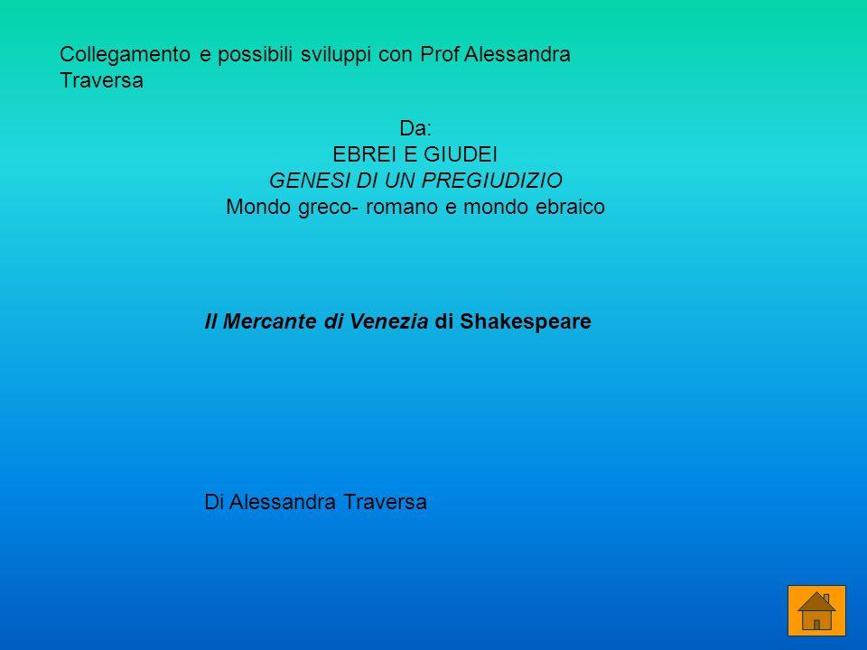 Il Mercante di Venezia di Shakespeare Da: EBREI E GIUDEI GENESI DI UN PREGIUDIZIO Mondo greco- romano e mondo ebraico Di Alessandra Traversa Collegame