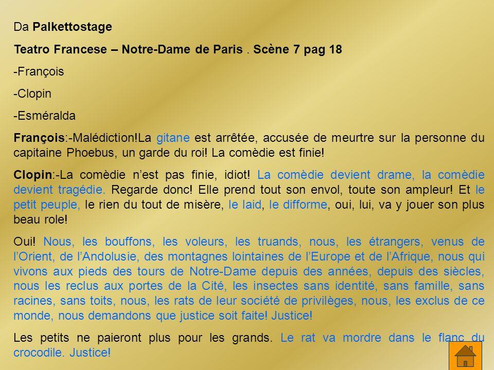 Da Palkettostage Teatro Francese – Notre-Dame de Paris. Scène 7 pag 18 -François -Clopin -Esméralda François:-Malédiction!La gitane est arrêtée, accus