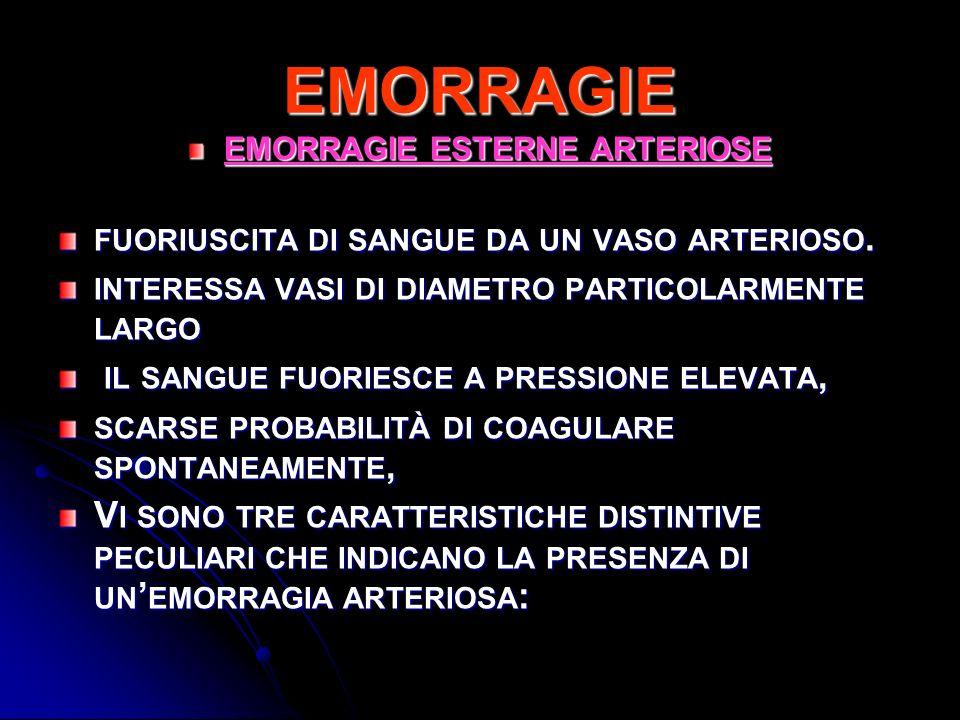 EMORRAGIE EMORRAGIE ESTERNE ARTERIOSE FUORIUSCITA DI SANGUE DA UN VASO ARTERIOSO. INTERESSA VASI DI DIAMETRO PARTICOLARMENTE LARGO IL SANGUE FUORIESCE