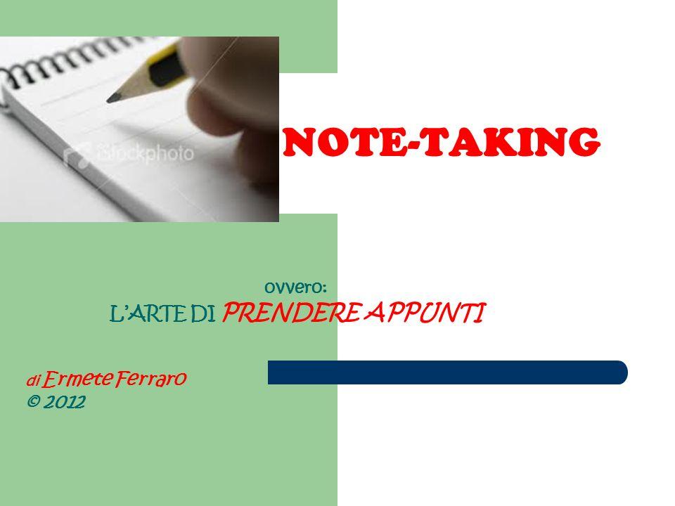 NOTE-TAKING ovvero: LARTE DI PRENDERE APPUNTI di Ermete Ferraro © 2012