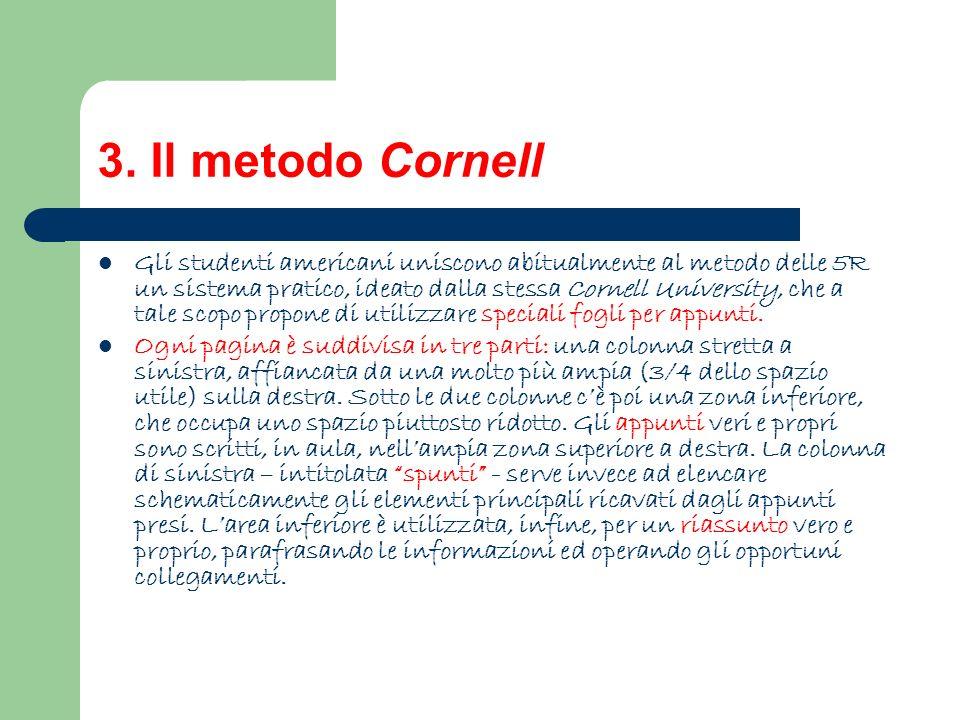 3. Il metodo Cornell Gli studenti americani uniscono abitualmente al metodo delle 5R un sistema pratico, ideato dalla stessa Cornell University, che a