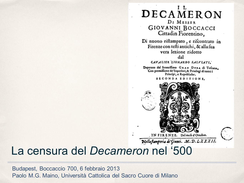 La censura del Decameron nel 500 Budapest, Boccaccio 700, 6 febbraio 2013 Paolo M.G. Maino, Università Cattolica del Sacro Cuore di Milano