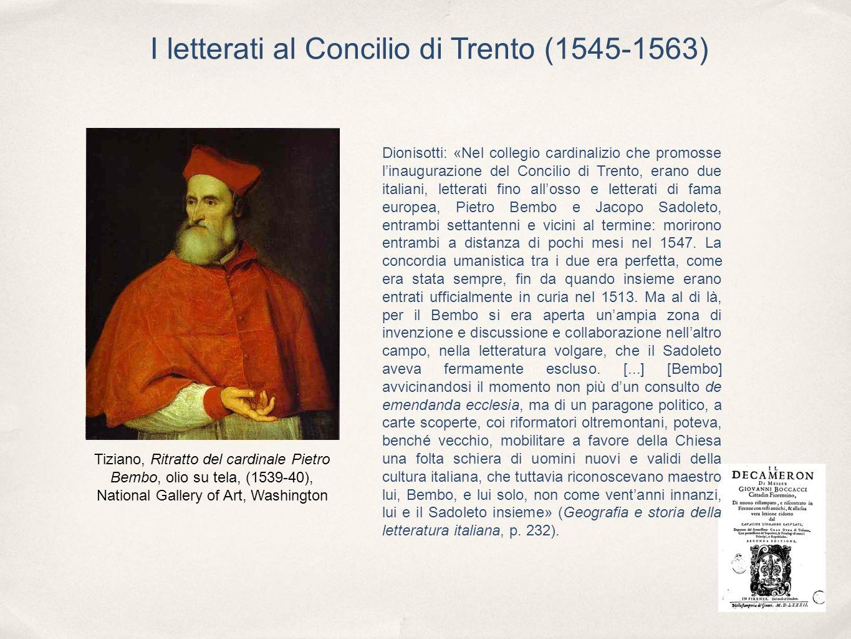 I letterati al Concilio di Trento (1545-1563) Dionisotti: «Nel collegio cardinalizio che promosse linaugurazione del Concilio di Trento, erano due ita