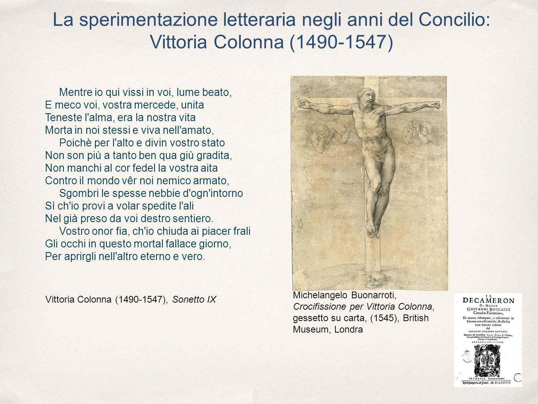 La sperimentazione letteraria negli anni del Concilio: Vittoria Colonna (1490-1547) Mentre io qui vissi in voi, lume beato, E meco voi, vostra mercede
