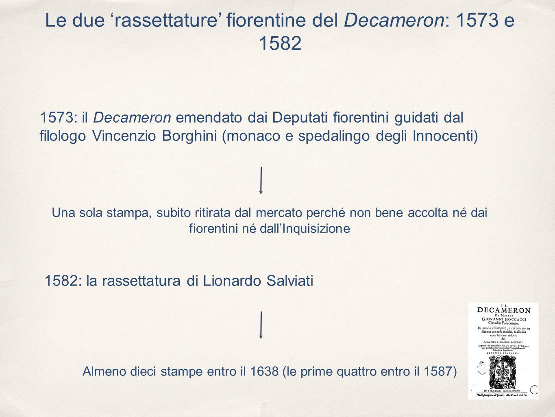 Le due rassettature fiorentine del Decameron: 1573 e 1582 1573: il Decameron emendato dai Deputati fiorentini guidati dal filologo Vincenzio Borghini