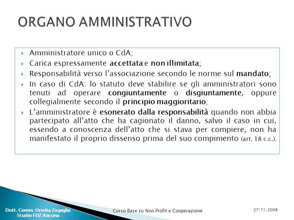 Corso Base su Non Profit e Cooperazione 27/11/2008 Dott. Comm. Orietta Zagaglia Studio FDZ Ancona Amministratore unico o CdA; Carica espressamente acc