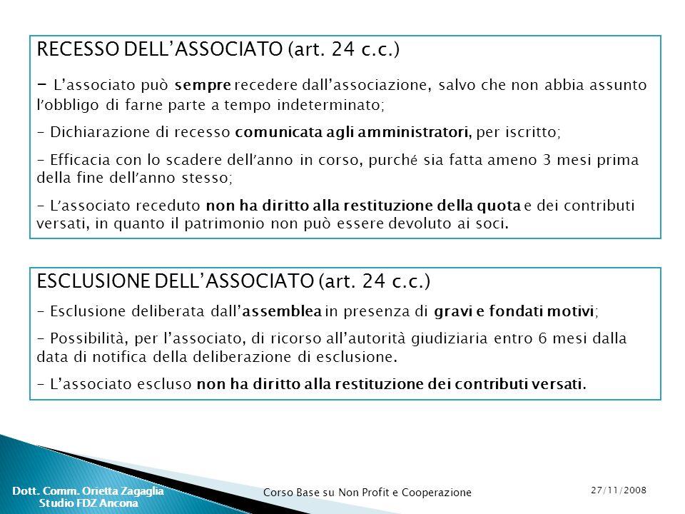 Corso Base su Non Profit e Cooperazione 27/11/2008 Dott. Comm. Orietta Zagaglia Studio FDZ Ancona RECESSO DELLASSOCIATO (art. 24 c.c.) - Lassociato pu