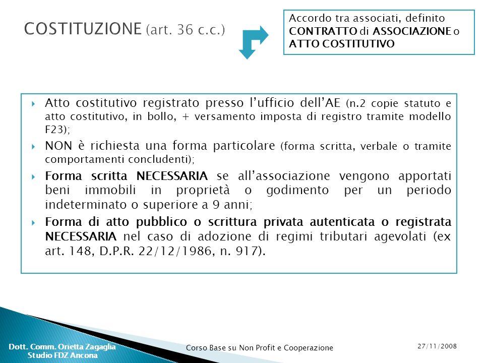 Corso Base su Non Profit e Cooperazione 27/11/2008 Dott. Comm. Orietta Zagaglia Studio FDZ Ancona COSTITUZIONE (art. 36 c.c.) Atto costitutivo registr