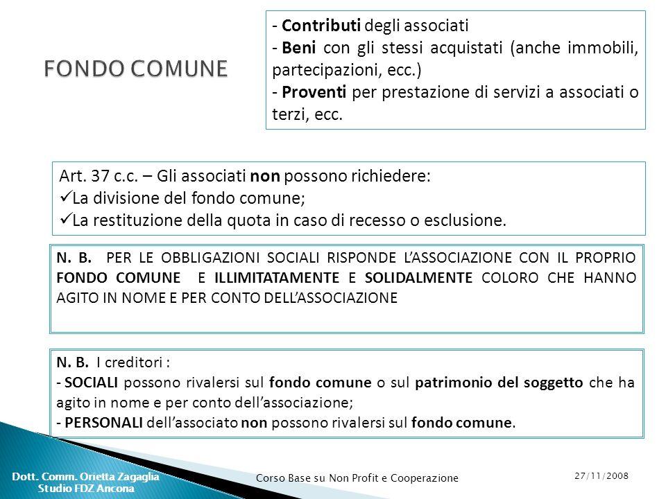 Corso Base su Non Profit e Cooperazione 27/11/2008 Dott. Comm. Orietta Zagaglia Studio FDZ Ancona FONDO COMUNE - Contributi degli associati - Beni con
