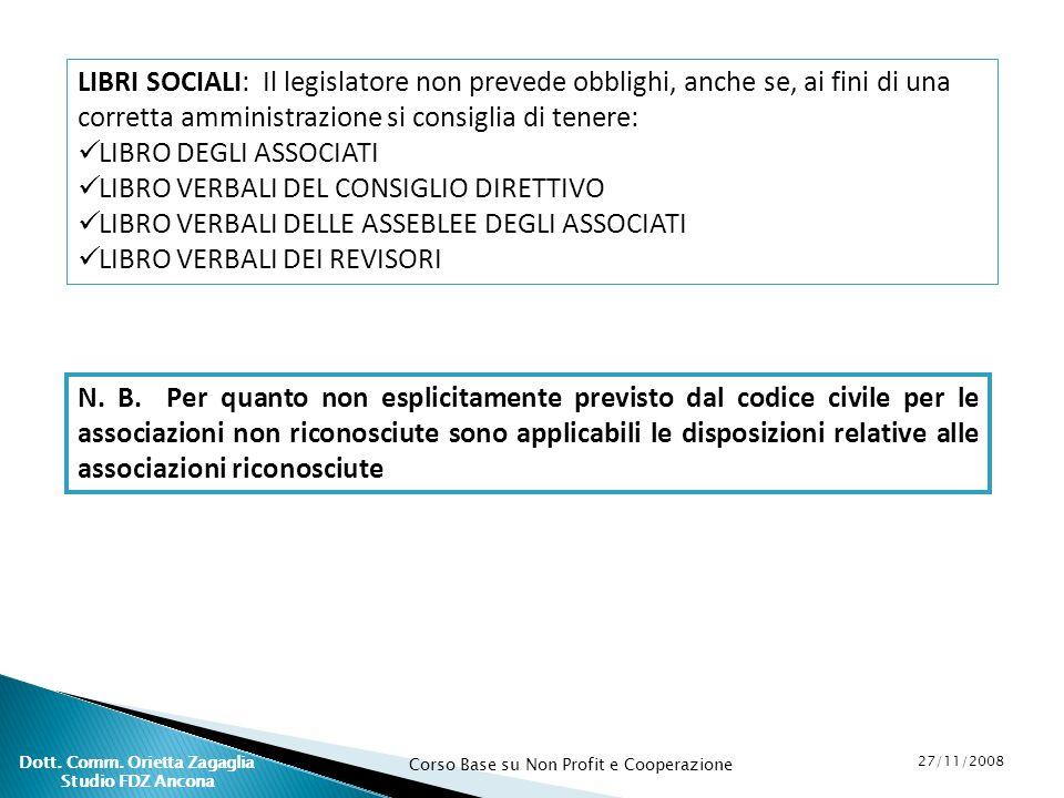 Corso Base su Non Profit e Cooperazione 27/11/2008 Dott. Comm. Orietta Zagaglia Studio FDZ Ancona LIBRI SOCIALI: Il legislatore non prevede obblighi,