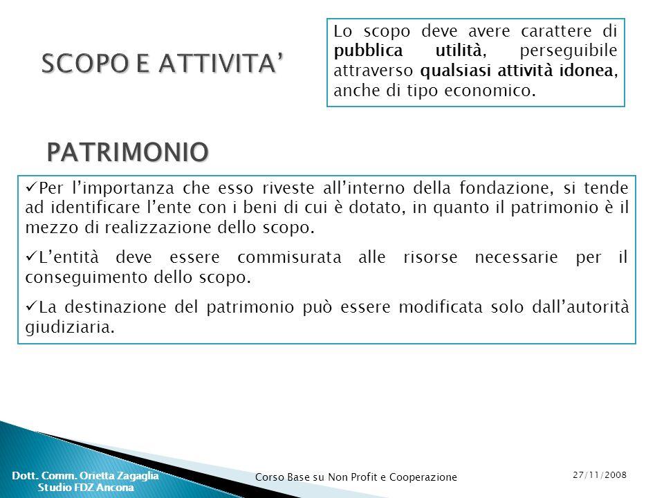 Corso Base su Non Profit e Cooperazione 27/11/2008 Dott. Comm. Orietta Zagaglia Studio FDZ Ancona Lo scopo deve avere carattere di pubblica utilità, p