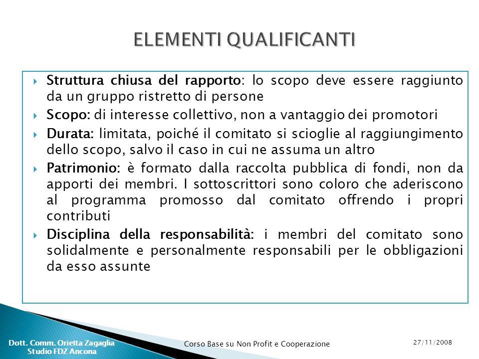 Corso Base su Non Profit e Cooperazione 27/11/2008 Dott. Comm. Orietta Zagaglia Studio FDZ Ancona Struttura chiusa del rapporto: lo scopo deve essere