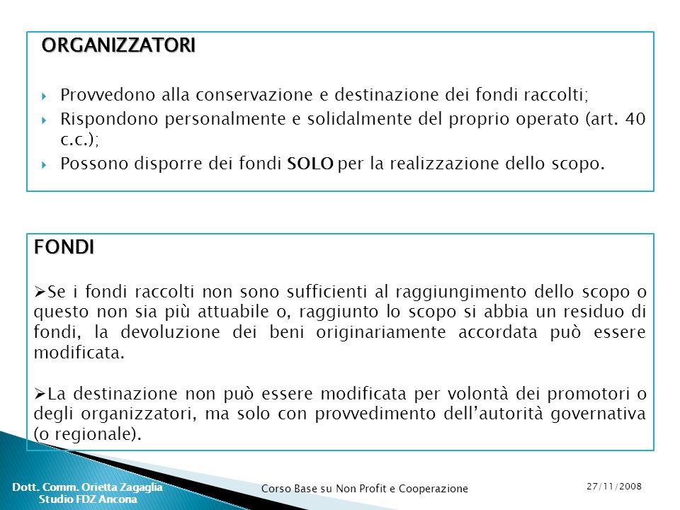 Corso Base su Non Profit e Cooperazione 27/11/2008 Dott. Comm. Orietta Zagaglia Studio FDZ Ancona ORGANIZZATORI Provvedono alla conservazione e destin
