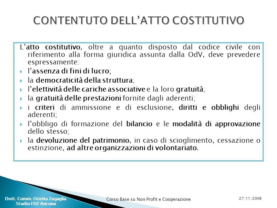 Corso Base su Non Profit e Cooperazione 27/11/2008 Dott. Comm. Orietta Zagaglia Studio FDZ Ancona Latto costitutivo, oltre a quanto disposto dal codic