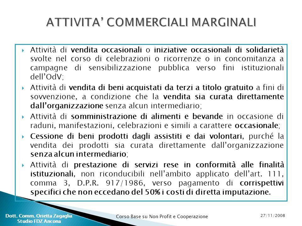 Corso Base su Non Profit e Cooperazione 27/11/2008 Dott. Comm. Orietta Zagaglia Studio FDZ Ancona Attività di vendita occasionali o iniziative occasio